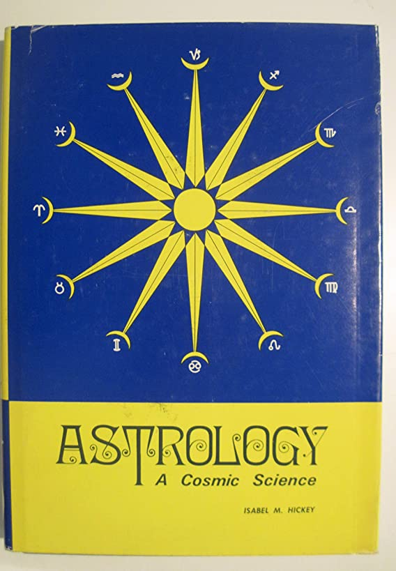 Astrology: a Cosmic Science. ByIsabel Hickey