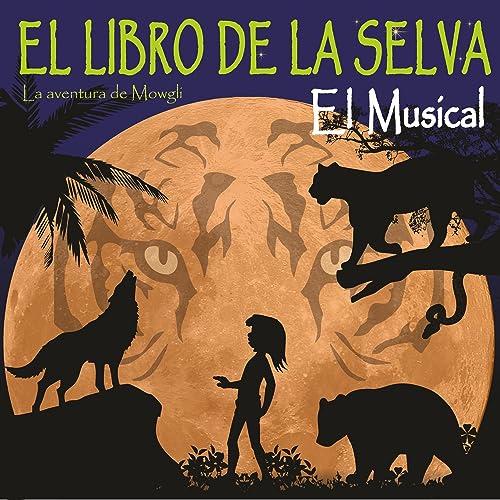 El Libro de la Selva (La Aventura de Mowgli) - El Musical