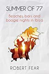 Summer of '77: Beaches, bars and boogie nights in Ibiza Kindle Edition