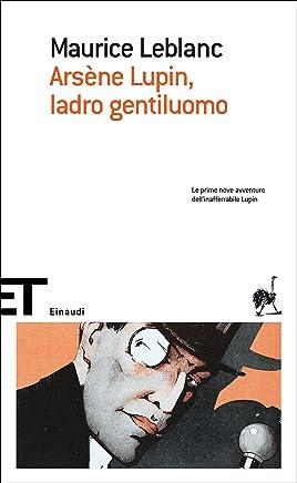Arsène Lupin, ladro gentiluomo: Le prime nove avventure dellinafferrabile Lupin (Le avventure di Arsène Lupin Vol. 1385)