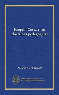 Joaquin Costa y sus doctrinas pedagógicas (Spanish Edition)