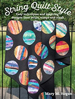 String Quilt Style: Easy Techniques and Inspiring Designs from Strips, Scraps and Stash (Landauer) 14 Quilting Projects, Step-by-Step Instructions, 150 Photos, and More Than a Dozen Unique Blocks