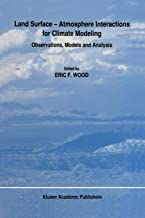 Land Surface - Atmosphere Interactions for Climate Modeling: Observations, Models and Analysis