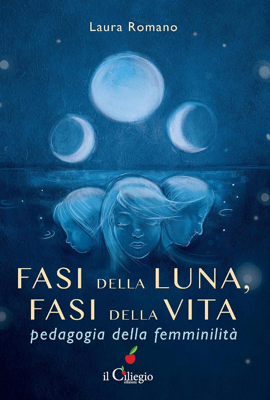 ドリンク摂動ごちそうFasi della luna, fasi della vita. Pedagogia della femminilità (Italian Edition)