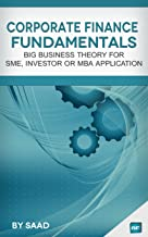 Corporate Finance Fundamentals: Big Business Theory for SME, Investor or MBA Application