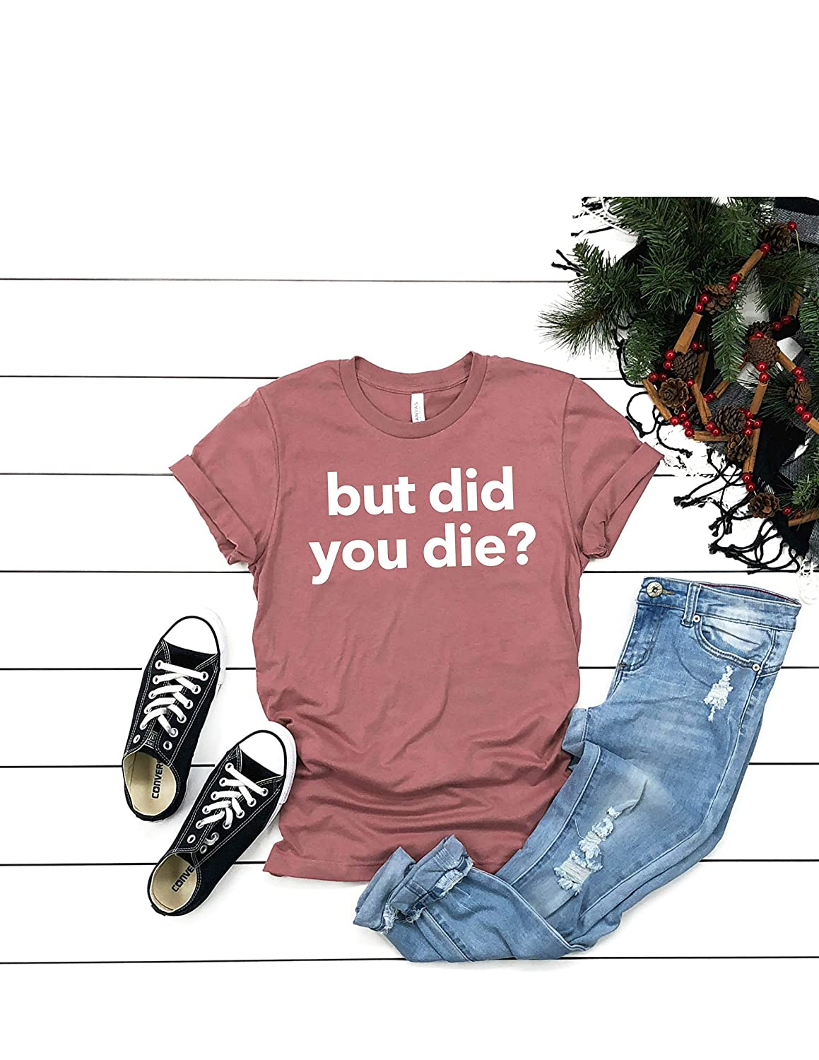 But Super special price Did You Die? T Shirt Womens S Casual Tee Graphic Luxury T-Shirt Top