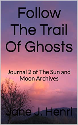 Follow The Trail Of Ghosts: (Ghost hunters) Journal 2 of The Sun and Moon Archives (English Edition)