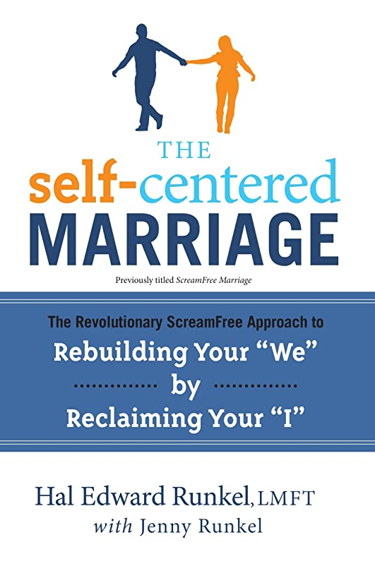 The Self-Centered Marriage: The Revolutionary ScreamFree Approach to Rebuilding Your