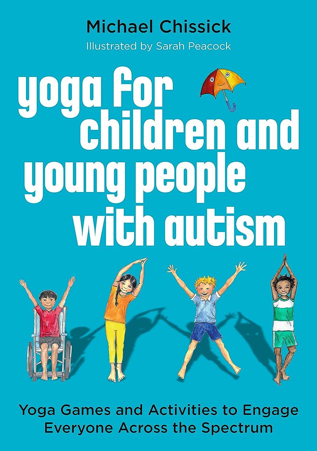 整理する存在ダーベビルのテスYoga for Children and Young People with Autism: Yoga Games and Activities to Engage Everyone Across the Spectrum (English Edition)