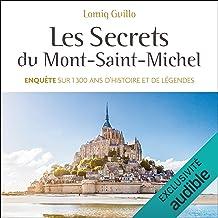 Les secrets du Mont-Saint-Michel: Enquête sur 1300 ans d'histoire et de légendes