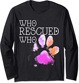 Who Rescued Who Dog Paw Long Sleeve T-shirt