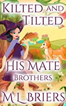 His Mate - Brothers - Kilted and Tilted (Book 20): Paranormal Romantic Comedy