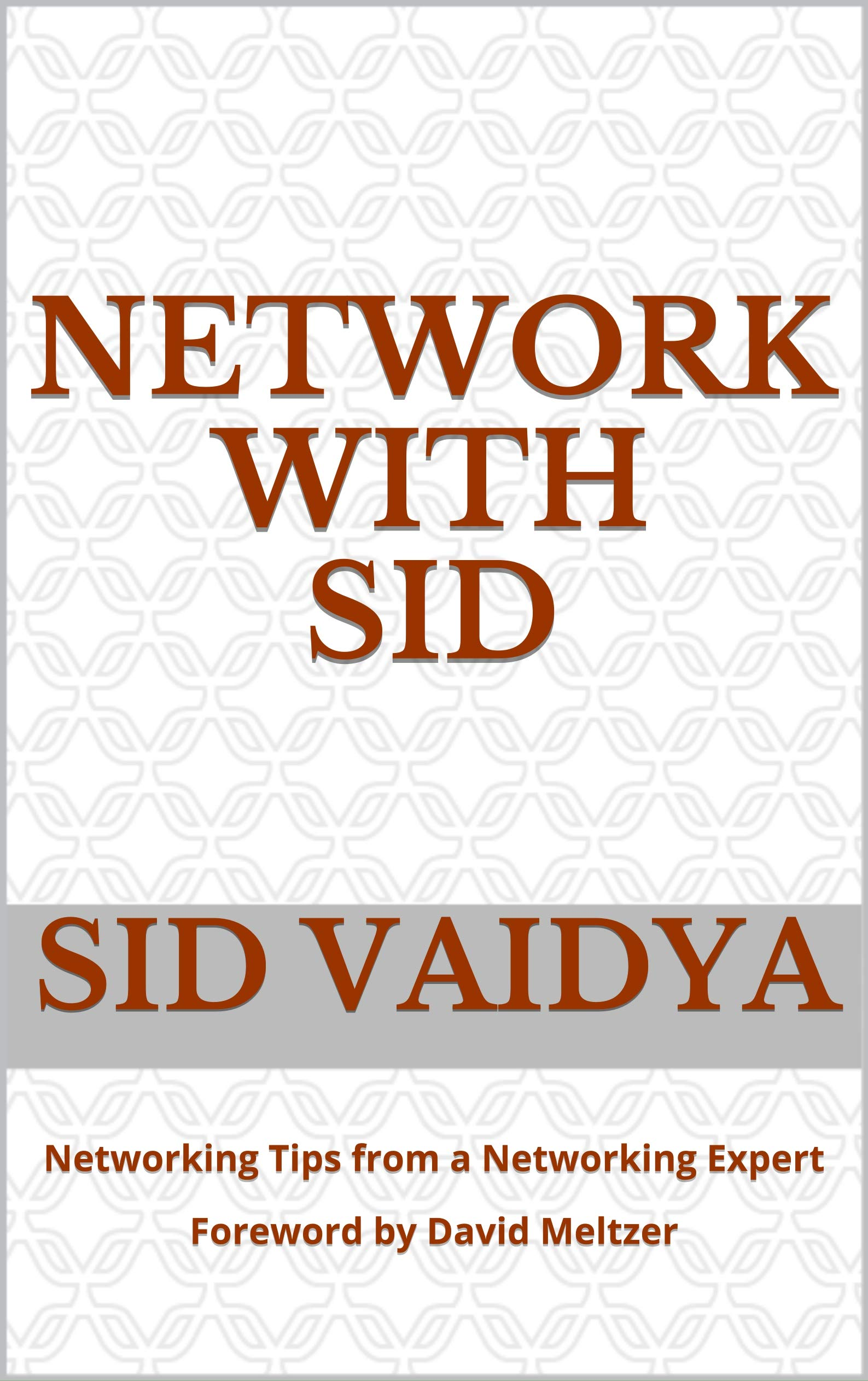 Network With Sid: Networking Tips from a Networking Expert Foreword by David Meltzer