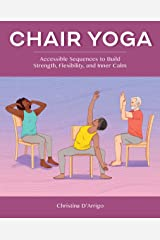 Chair Yoga: Accessible Sequences to Build Strength, Flexibility, and Inner Calm Kindle Edition