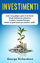 Permalink to INVESTIMENTI: Investi i tuoi guadagni e gestisci le tue finanze! Tutti gli investimenti per amministrare le entrate e l'economia finanziaria. Investire nel giusto business per aumentare i profitti. PDF