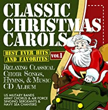 Classic Christmas Carols - Best Ever Hits and Favorites - Relaxing Classical Choir Songs, Hymns, and Music Album - US Military Bands:- Army Chorus & Air Force Singing Sergeants & Navy Sea Chanters