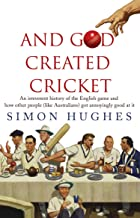 And God Created Cricket: An Irreverent History of the English Game and How Other People (like Australians) Got Annoyingly Good at it