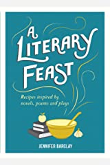A Literary Feast: Recipes Inspired by Novels, Poems and Plays Kindle Edition
