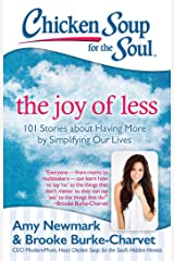 Chicken Soup for the Soul: The Joy of Less: 101 Stories about Having More by Simplifying Our Lives Kindle Edition