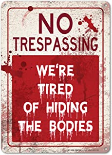 Funny No Trespassing Signs, We're Tired of Hiding The Bodies, Indoor and Outdoor Use, Made Out of Rust-Free Metal, 10