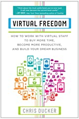 Virtual Freedom: How to Work with Virtual Staff to Buy More Time, Become More Productive, and Build Your Dream Business Kindle Edition
