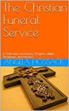 The Christian Funeral Service: A Selection of Poems, Prayers, Bible Readings and Hymns