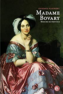 Madame Bovary. Moeurs de province: (annoté) (French Edition)