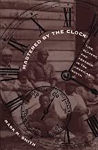Mastered by the Clock: Time, Slavery, and Freedom in the American South (Fred W. Morrison Series in Southern Studies)