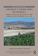 Ancient Landscapes of Zoara I: Surveys and Excavations at the Ghor as-Safi in Jordan, 1997–2018 (The Palestine Exploration...