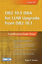 DB2 10.5 DBA for LUW Upgrade from DB2 10.1: Certification Study Notes (Exam 311) (DB2 DBA Certification)