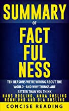 Summary of Factfulness By Hans Rosling, Anna Rosling Rönnlund and Ola Rosling: Ten Reasons We're Wrong About the World--an...