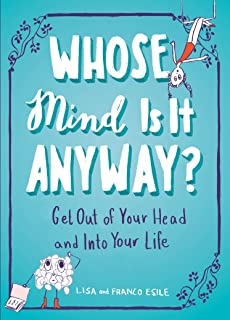 Whose Mind Is It Anyway?: Get Out of Your Head and Into Your Life
