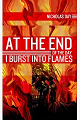 At The End of the Day I Burst Into Flames Kindle Edition