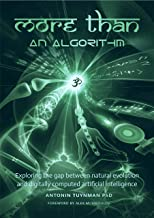 More Than An Algorithm: Exploring the gap between natural evolution and digitally computed artificial intelligence (English Edition)