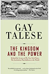 The Kingdom and the Power: Behind the Scenes at The New York Times: The Institution That Influences the World Kindle Edition