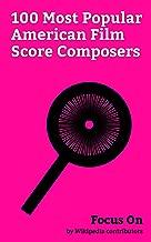 Focus On: 100 Most Popular American Film Score Composers: Clint Eastwood, Marvin Gaye, Quincy Jones, John Williams, Justin Hurwitz, Kid Cudi, Amy Lee, ... Halen, Danny Elfman, John Carpenter, etc.