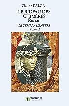 LE RIDEAU DES CHIMÈRES Roman: Le temps à l'envers Tome 2