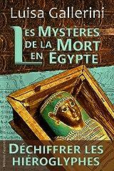 Les Mystères de la mort en Égypte: Méthode d'apprentissage rapide et ludique des hiéroglyphes (Déchiffrer les hiéroglyphes t. 5) Format Kindle