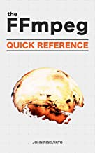 FFmpeg Quick Reference of 100+ Scripts for Video, Audio and Streaming