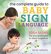 The Complete Guide to Baby Sign Language: 200+ Signs for You and Baby to Learn Together PDF