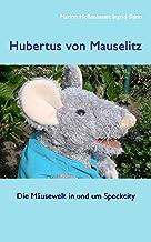 Hubertus von Mauselitz: Die Mäusewelt in und um Speckcity (German Edition)