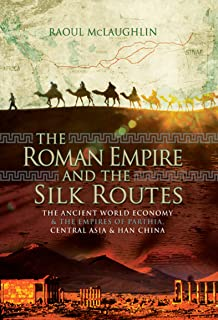 The Roman Empire and the Silk Routes: The Ancient World Economy & the Empires of Parthia, Central Asia & Han China (Englis...