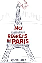 No Regrets in Paris: A story of Murphy's Law, friendship, love, and good intentions gone awry.