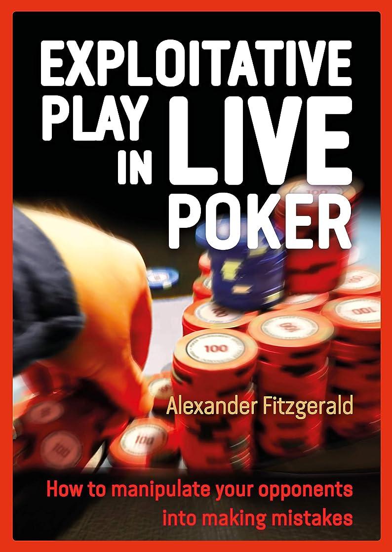 初心者神社もっとExploitative Play in Live Poker: How to Manipulate your Opponents into Making Mistakes (English Edition)