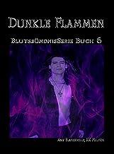 Dunkle Flammen: Blutsbündnis-Serie Buch 6 (Amy Blankenship - Blutsbündnis-Serie) (German Edition)