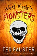West Virginia Monsters: A Book of Speculative Folklore: Speculative Folklore and Imagined Monsters and Supernatural Creatures from the Mountain State