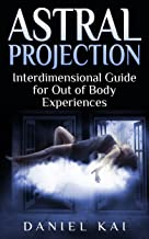 Astral Projection: Interdimensional Guide to Out of Body Experiences (Astral Projection, Sleep Paralysis, and More) (English Edition)