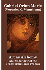 Art as Alchemy: An Inside View of the Transformational Process Kindle Edition