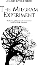The Milgram Experiment: The History and Legacy of the Controversial Social Psychology Experiment (English Edition)