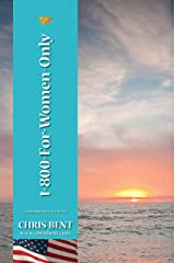 1-800-For-Women-Only: A former Navy SEAL's inspirational, spiritual, straight-talking, sometimes irreverent, often humorous path of self-discovery about life and relationships as we should know it Kindle Edition